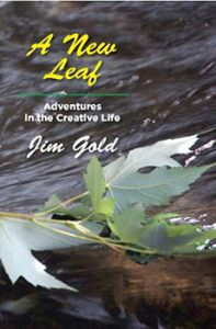 A New Leaf: Adventures in the Creative Life by Jim Gold